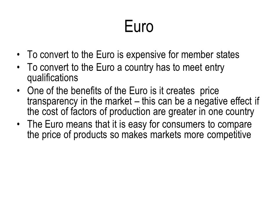 Euro To convert to the Euro is expensive for member states