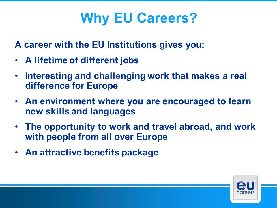 Why EU Careers A career with the EU Institutions gives you:
