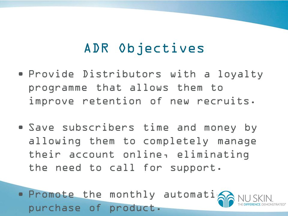ADR Objectives Provide Distributors with a loyalty programme that allows them to improve retention of new recruits.