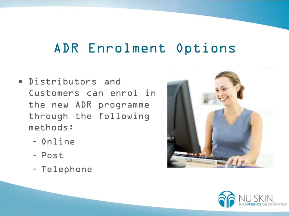 ADR Enrolment Options Distributors and Customers can enrol in the new ADR programme through the following methods: