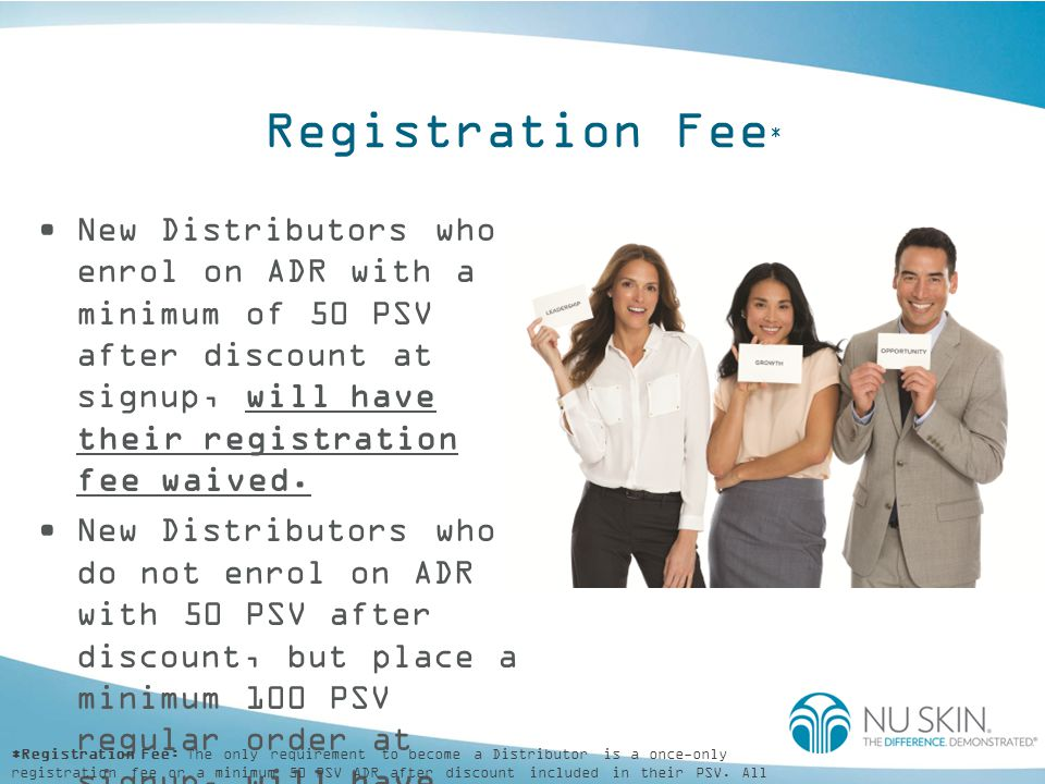 Registration Fee* New Distributors who enrol on ADR with a minimum of 50 PSV after discount at signup, will have their registration fee waived.