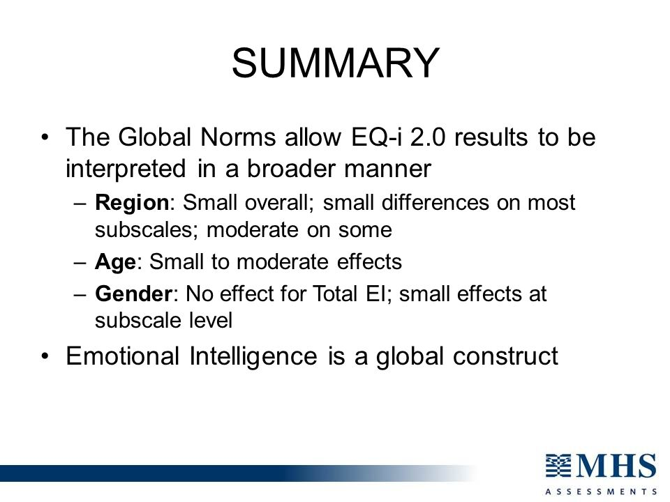 SUMMARY The Global Norms allow EQ-i 2.0 results to be interpreted in a broader manner.