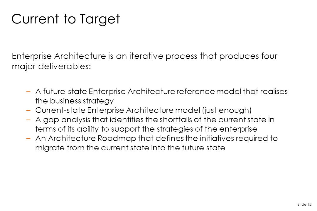 Current to Target Enterprise Architecture is an iterative process that produces four major deliverables: