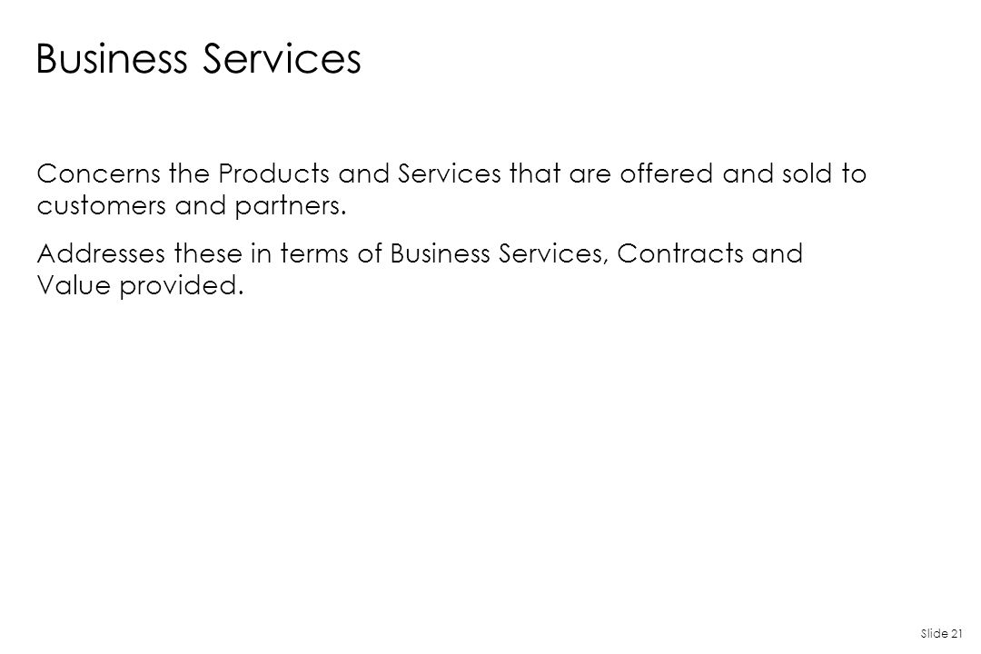 Business Services Concerns the Products and Services that are offered and sold to customers and partners.