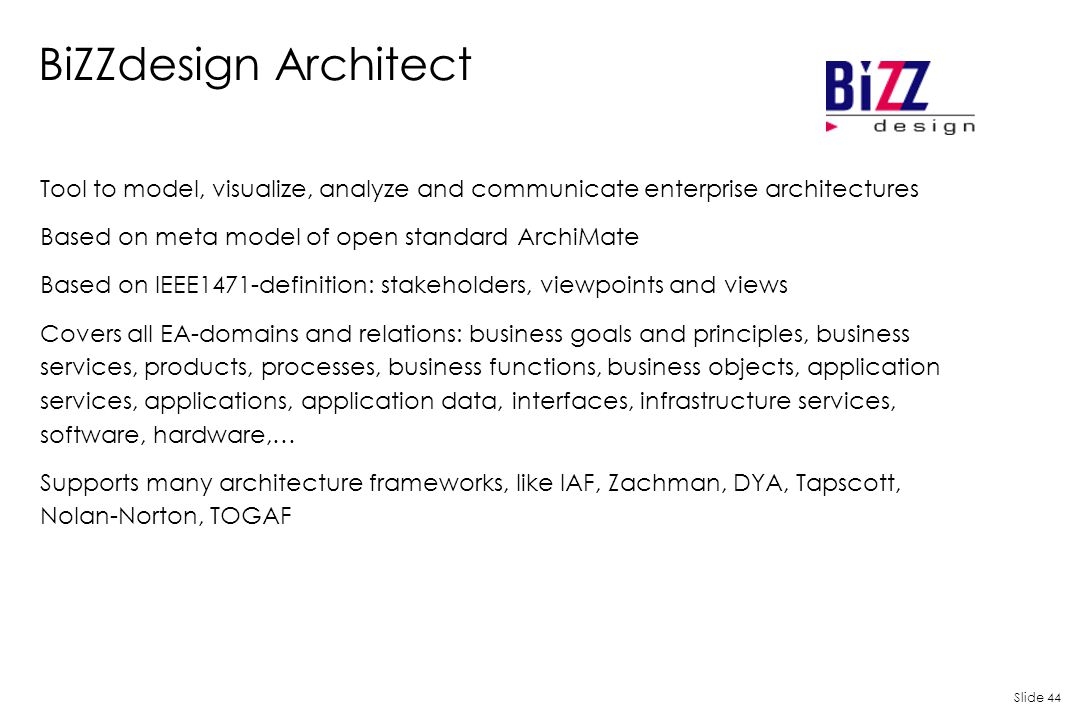 BiZZdesign Architect Tool to model, visualize, analyze and communicate enterprise architectures. Based on meta model of open standard ArchiMate.
