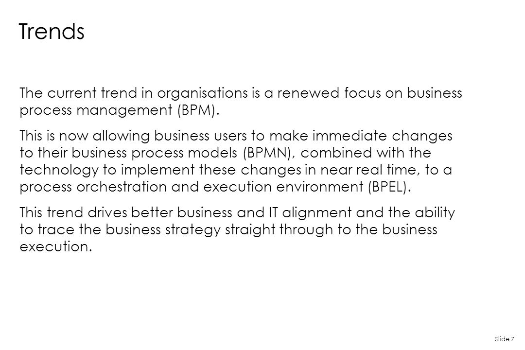 Trends The current trend in organisations is a renewed focus on business process management (BPM).