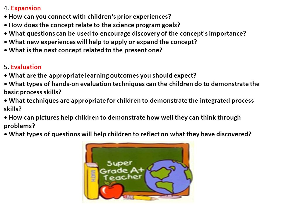 4. Expansion • How can you connect with children s prior experiences • How does the concept relate to the science program goals