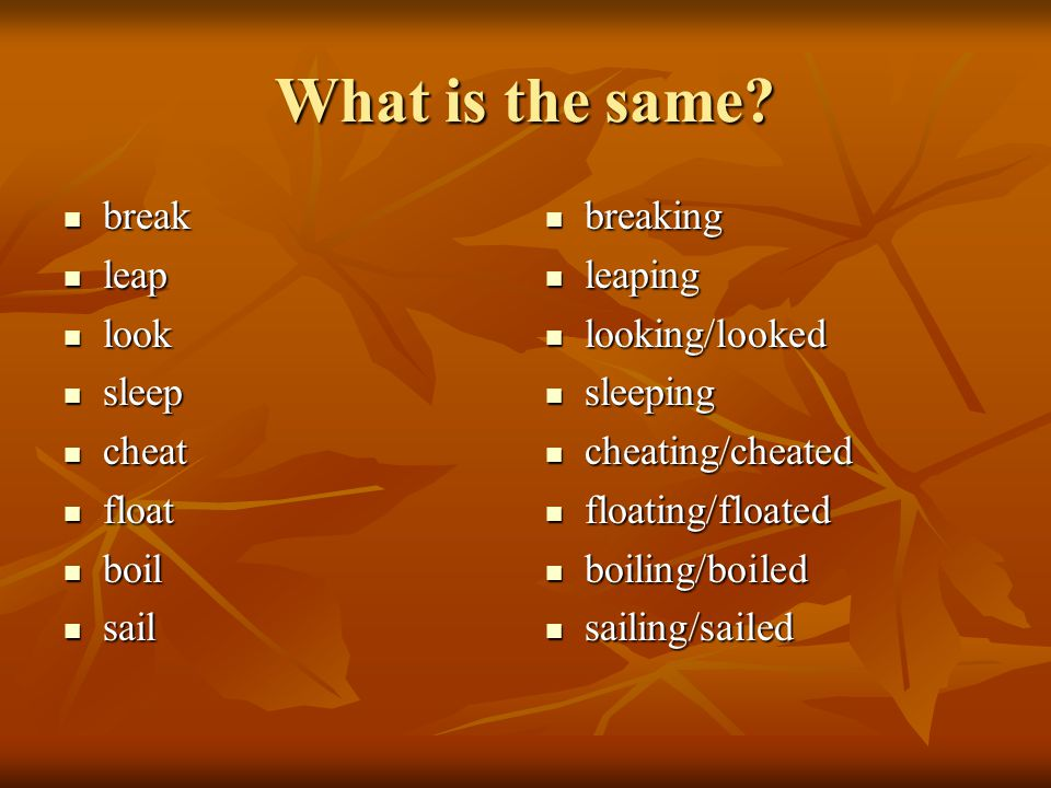 What is the same break leap look sleep cheat float boil sail breaking