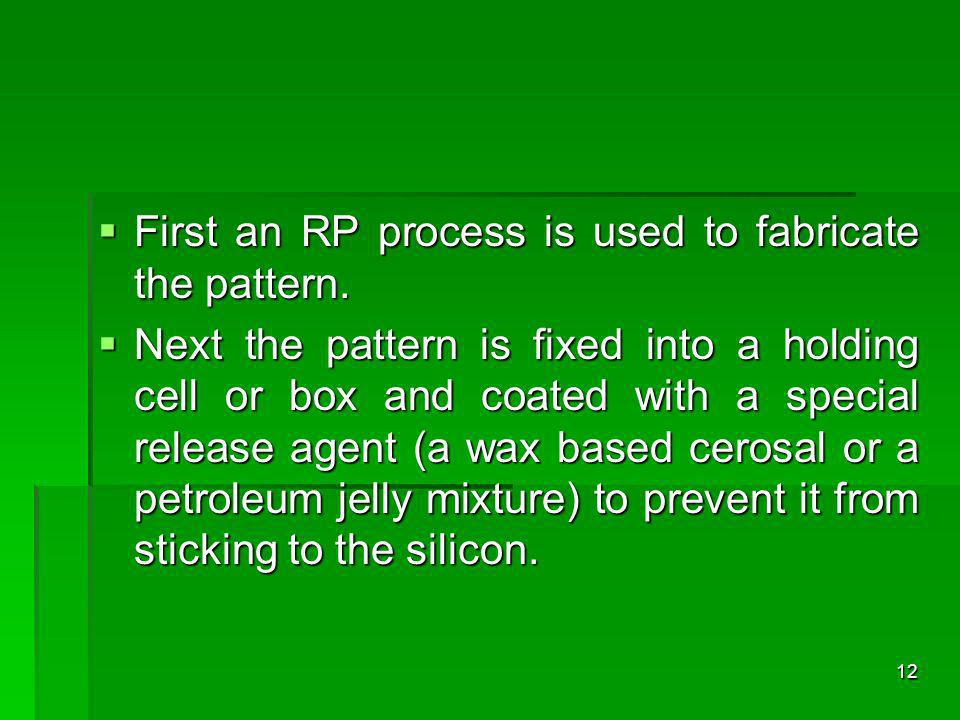 First an RP process is used to fabricate the pattern.