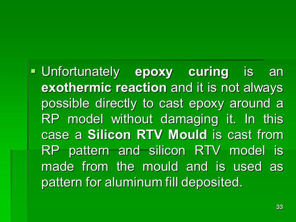 Unfortunately epoxy curing is an exothermic reaction and it is not always possible directly to cast epoxy around a RP model without damaging it.