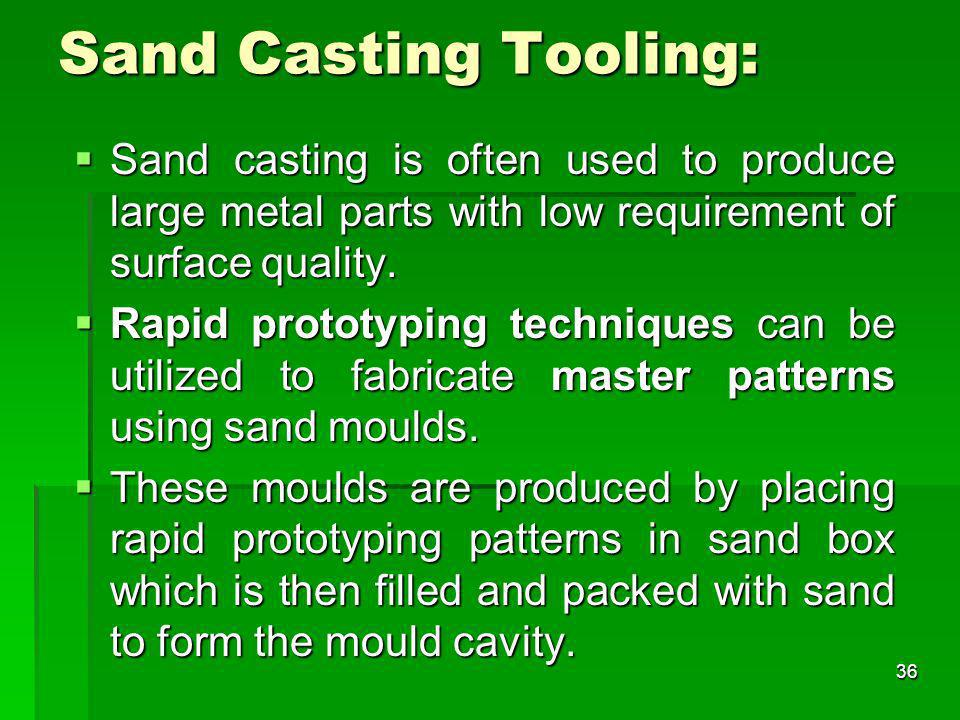 Sand Casting Tooling: Sand casting is often used to produce large metal parts with low requirement of surface quality.