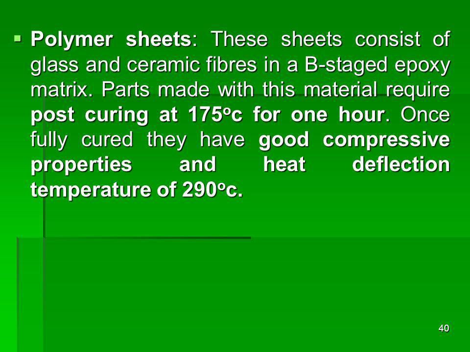 Polymer sheets: These sheets consist of glass and ceramic fibres in a B-staged epoxy matrix.