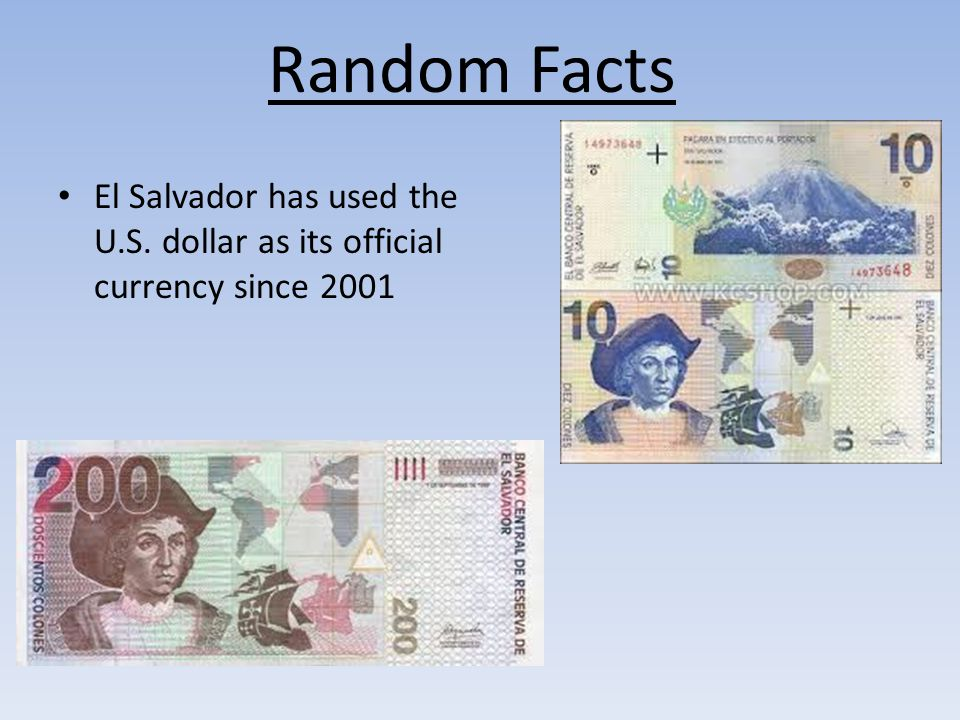 Random Facts El Salvador has used the U.S. dollar as its official currency since 2001