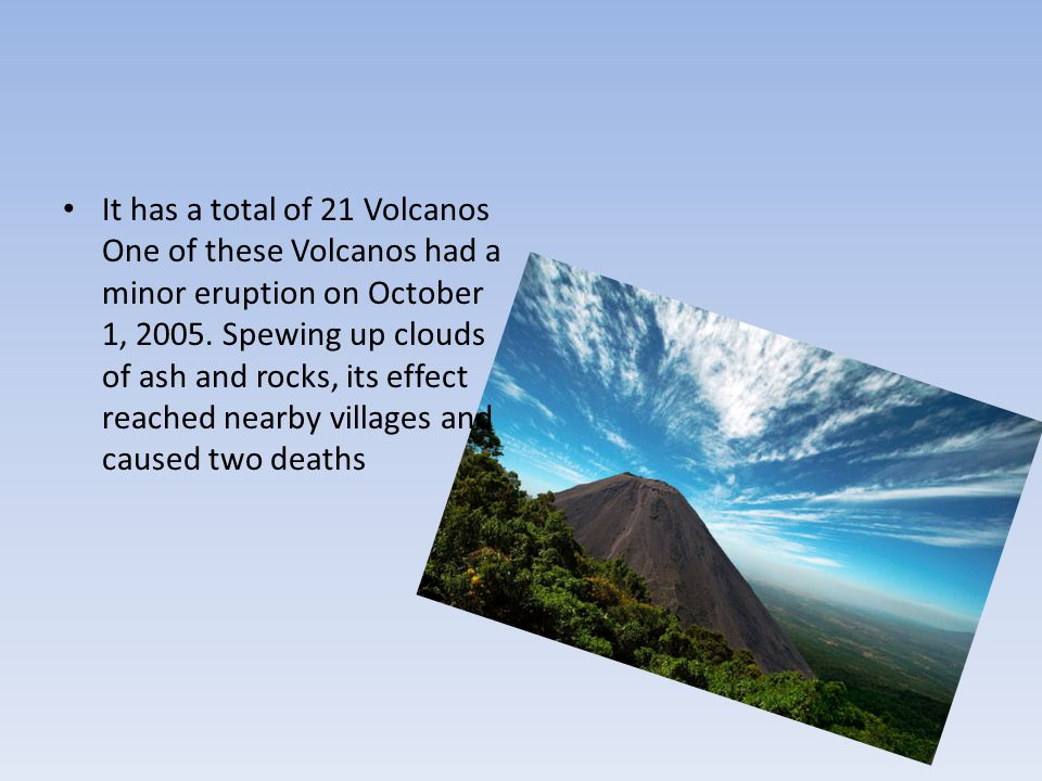 It has a total of 21 Volcanos One of these Volcanos had a minor eruption on October 1, 2005.