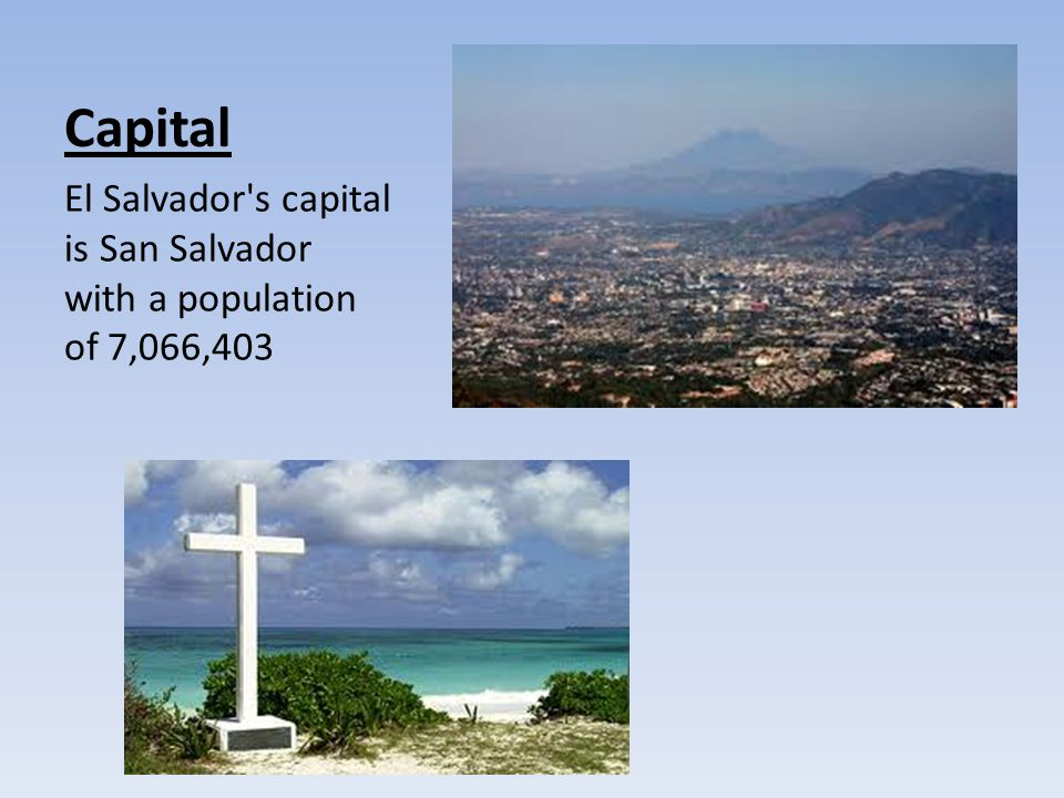 Capital El Salvador s capital is San Salvador with a population of 7,066,403