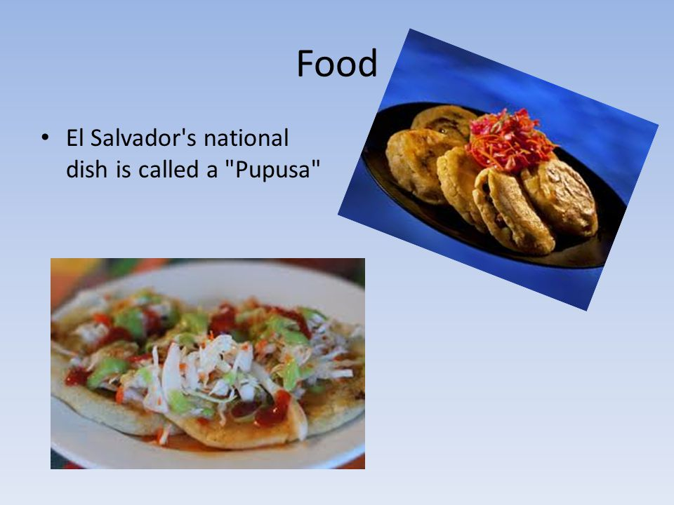 Food El Salvador s national dish is called a Pupusa