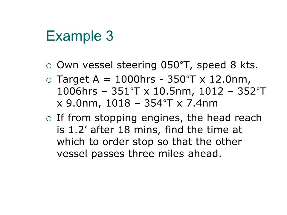 Example 3 Own vessel steering 050°T, speed 8 kts.