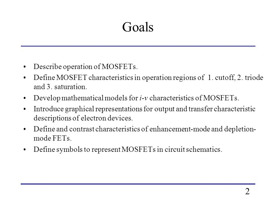 Goals 2 Describe operation of MOSFETs.