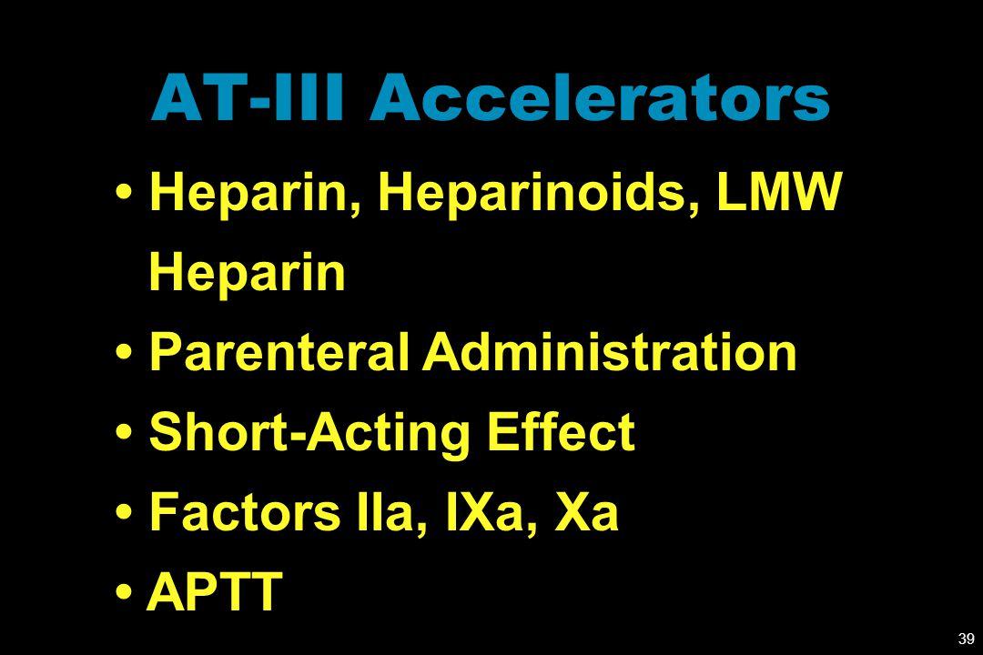 AT-III Accelerators • Heparin, Heparinoids, LMW Heparin