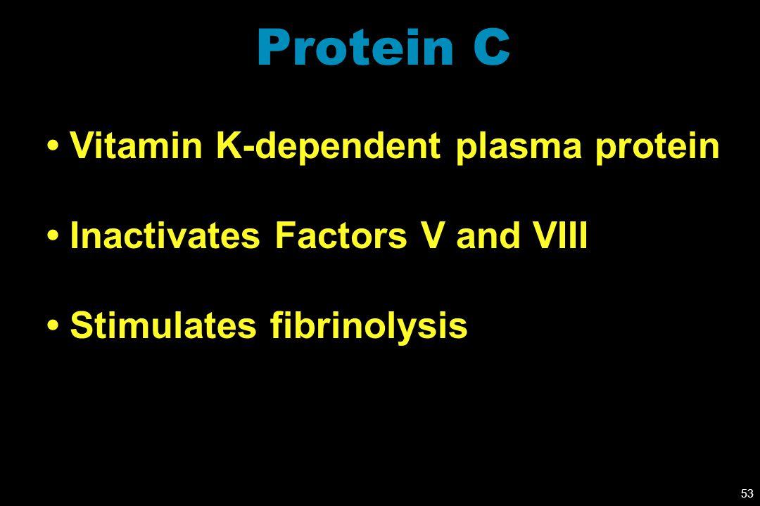 Protein C • Vitamin K-dependent plasma protein