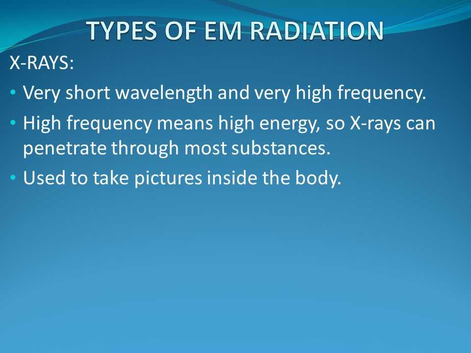 TYPES OF EM RADIATION X-RAYS: