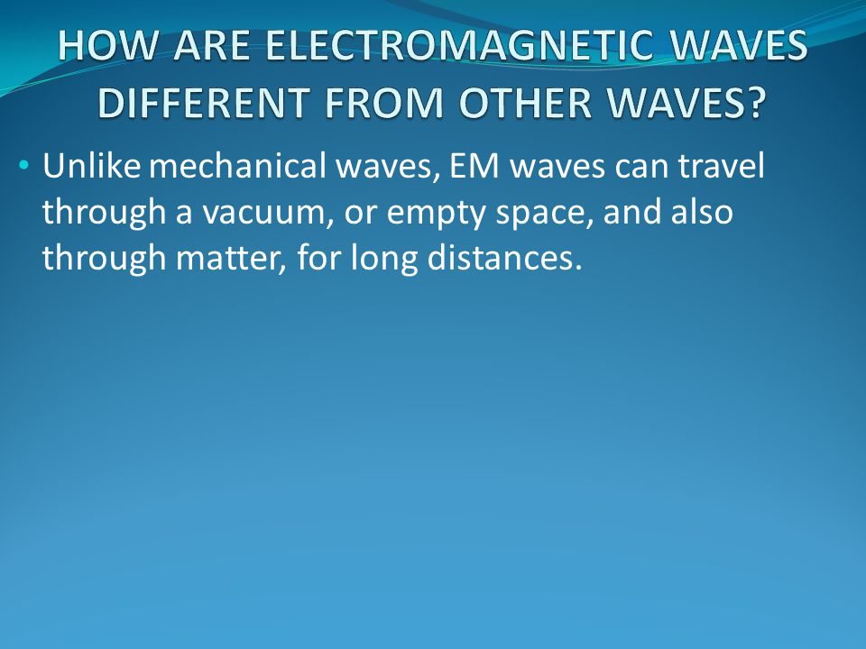 HOW ARE ELECTROMAGNETIC WAVES DIFFERENT FROM OTHER WAVES