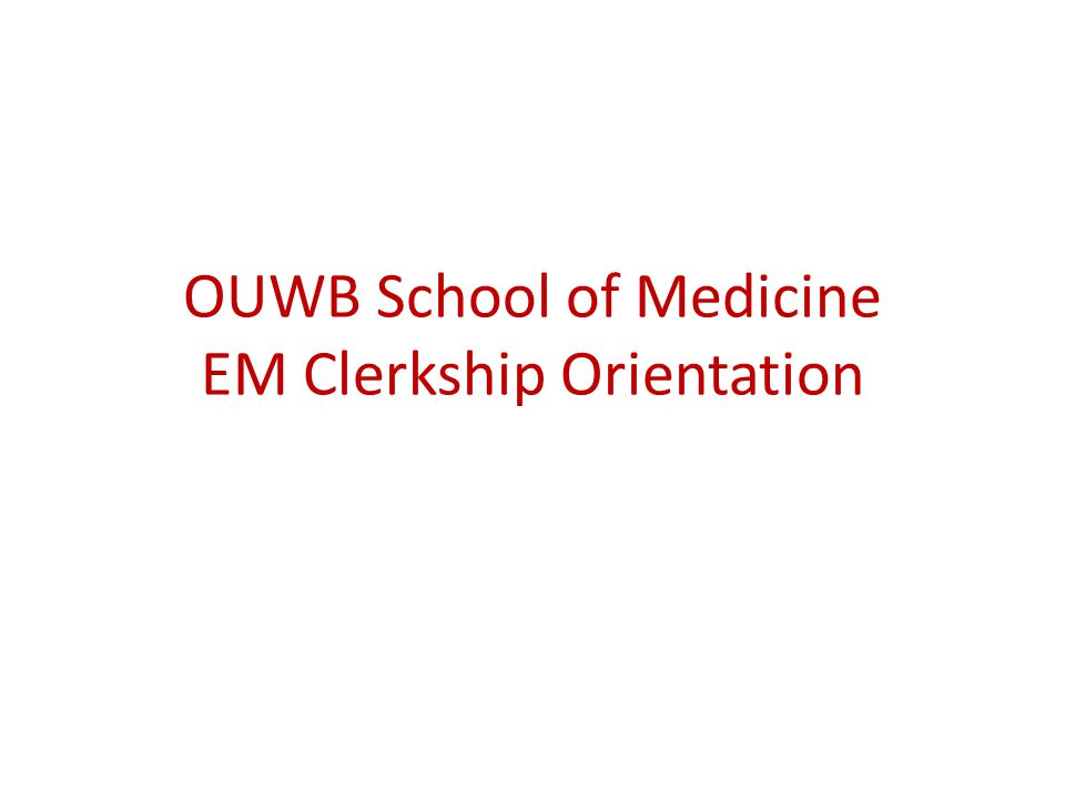 OUWB School of Medicine EM Clerkship Orientation