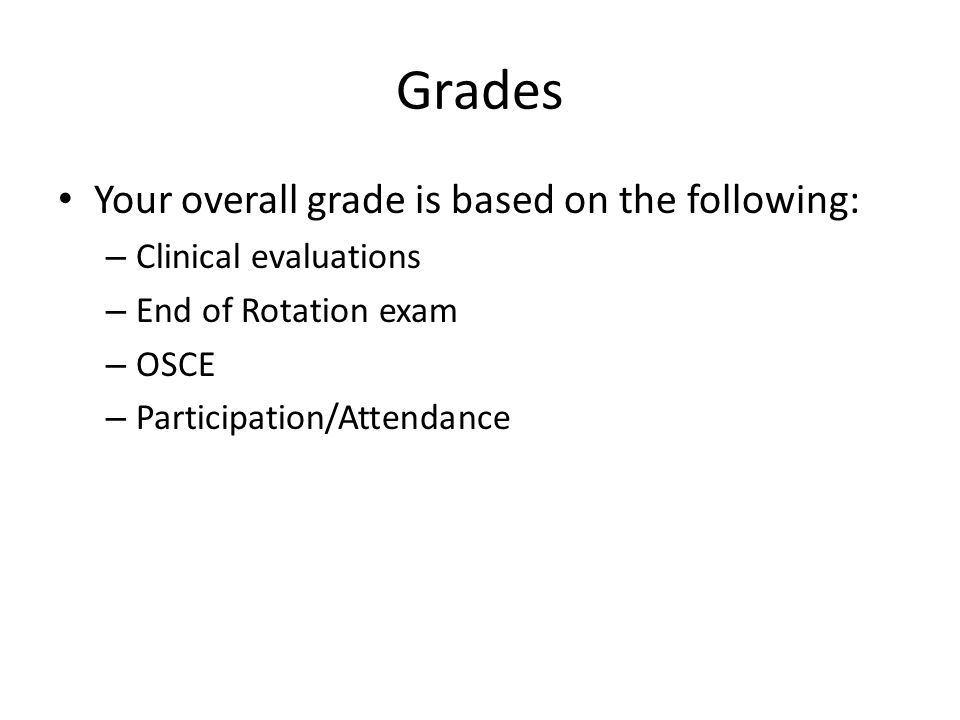 Grades Your overall grade is based on the following: