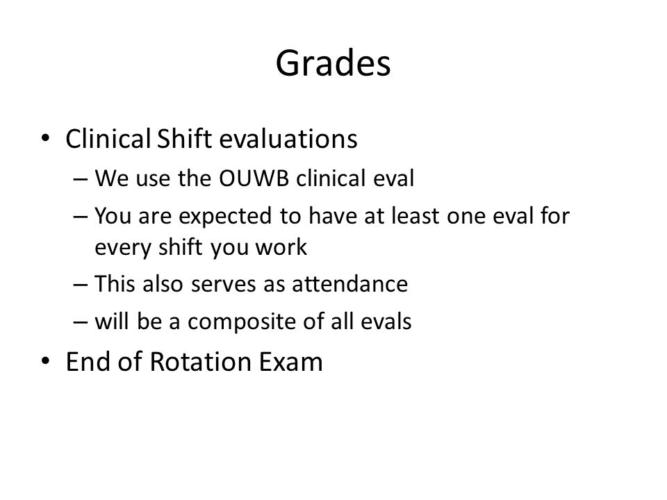Grades Clinical Shift evaluations End of Rotation Exam
