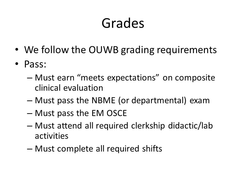 Grades We follow the OUWB grading requirements Pass:
