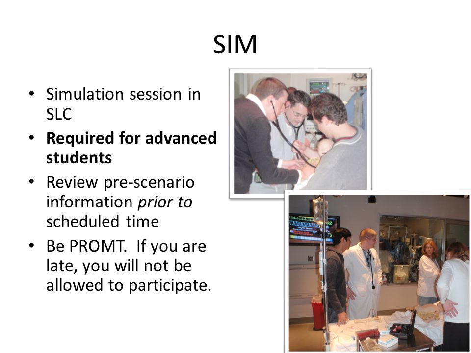 SIM Simulation session in SLC Required for advanced students