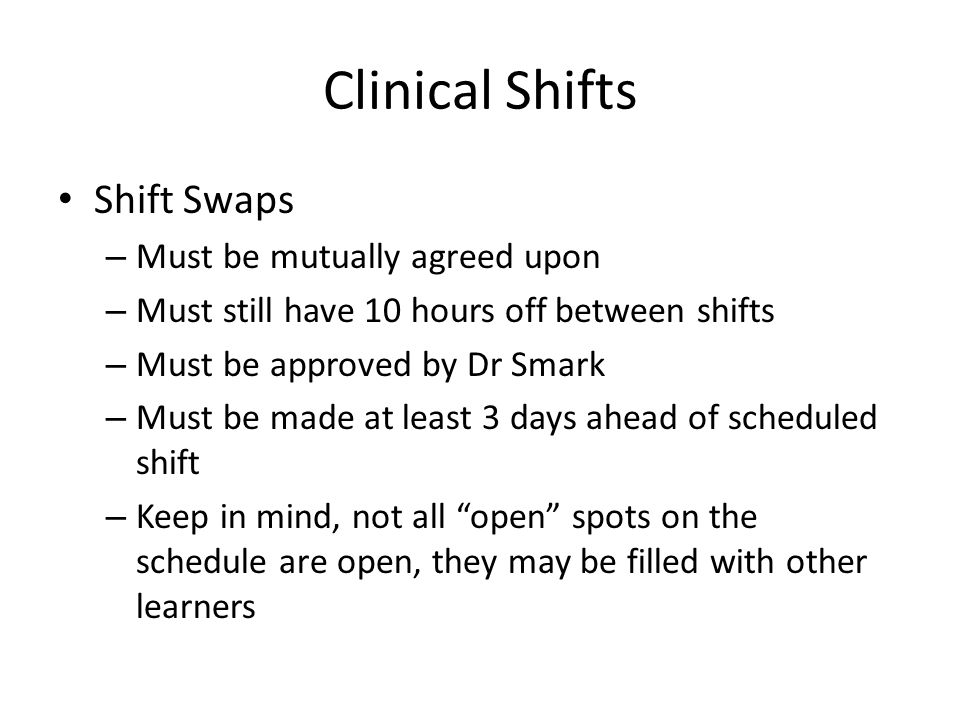Clinical Shifts Shift Swaps Must be mutually agreed upon