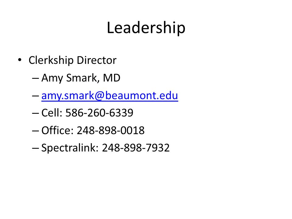 Leadership Clerkship Director Amy Smark, MD amy.smark@beaumont.edu