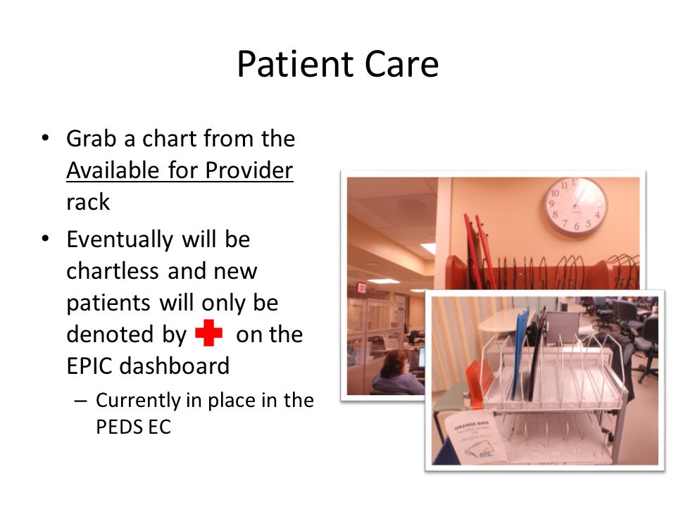 Patient Care Grab a chart from the Available for Provider rack
