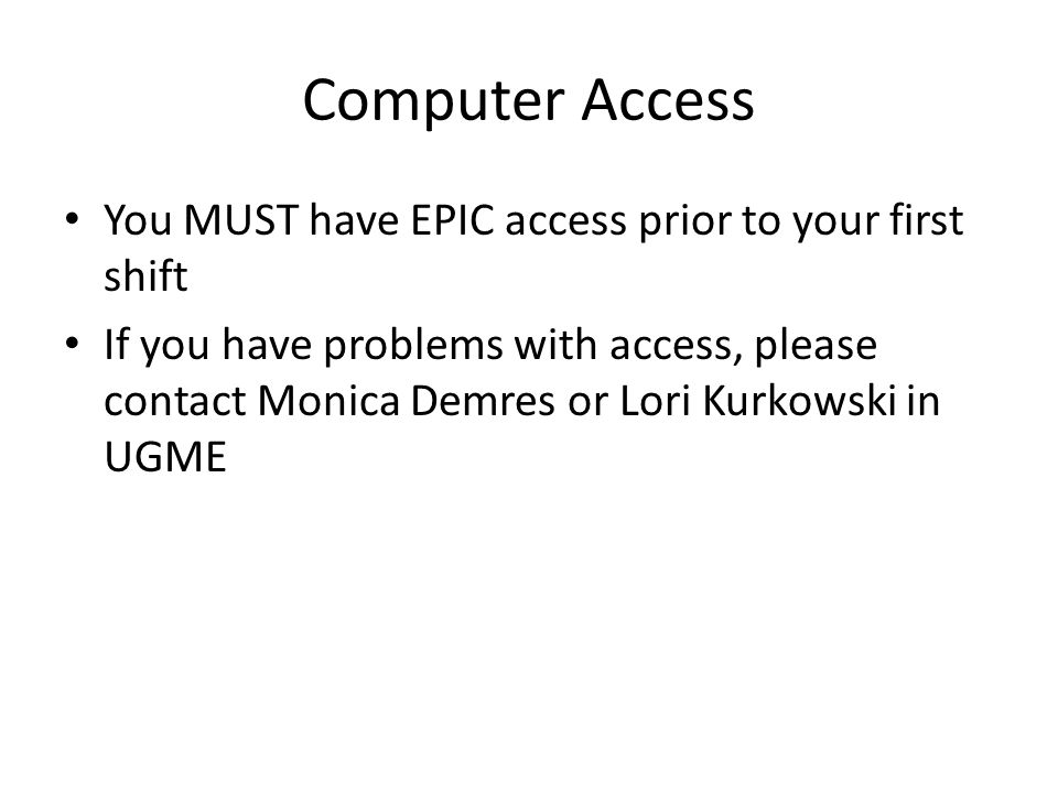 Computer Access You MUST have EPIC access prior to your first shift