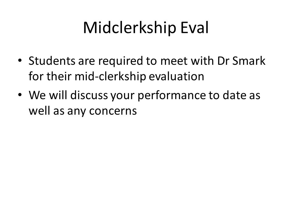 Midclerkship Eval Students are required to meet with Dr Smark for their mid-clerkship evaluation.