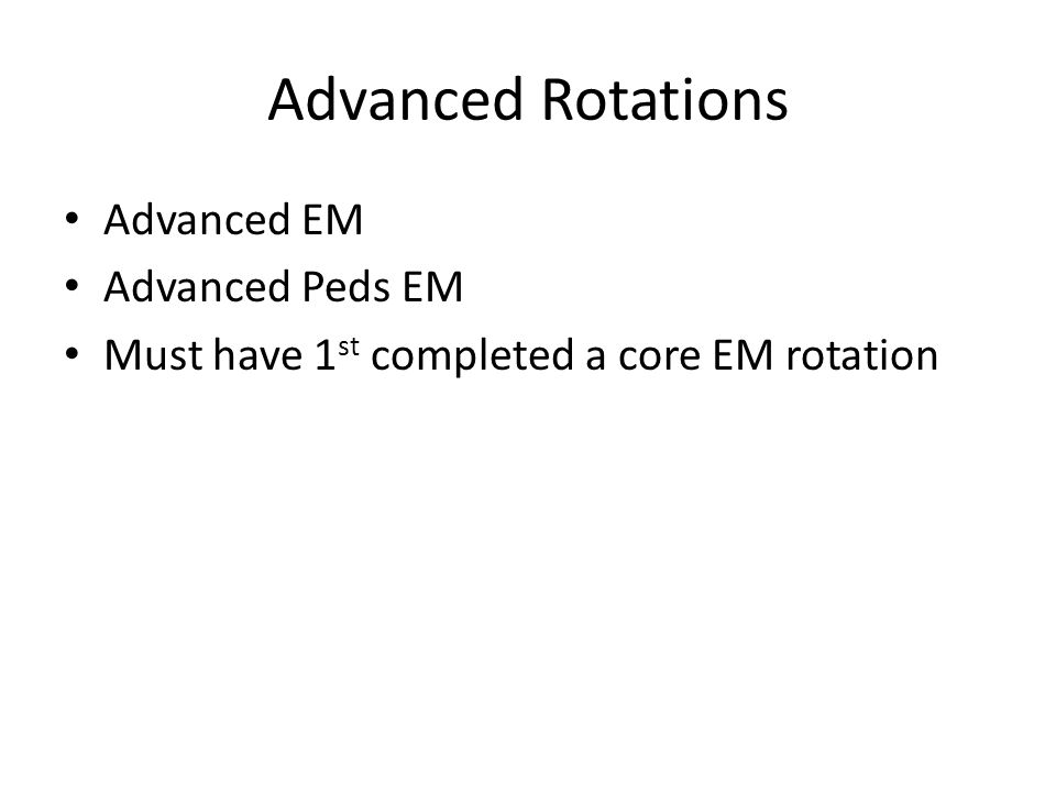 Advanced Rotations Advanced EM Advanced Peds EM
