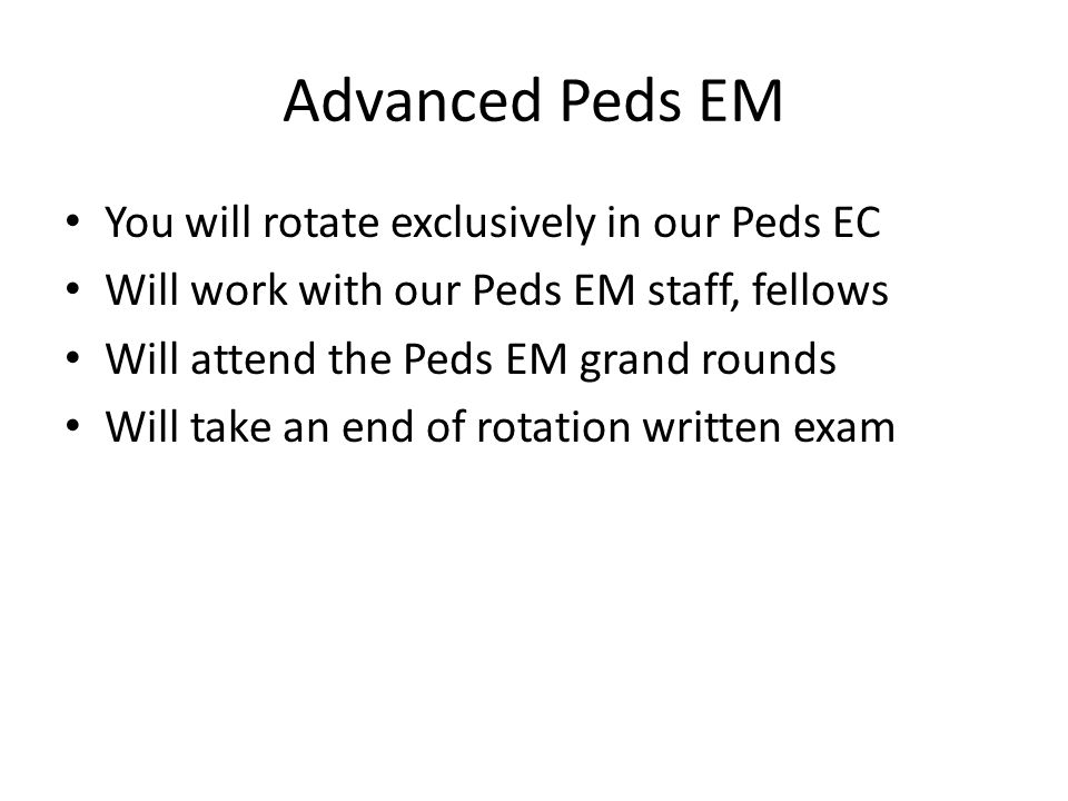 Advanced Peds EM You will rotate exclusively in our Peds EC