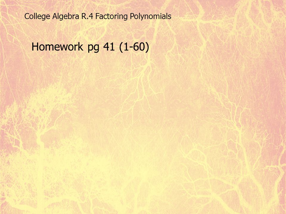 College Algebra R.4 Factoring Polynomials