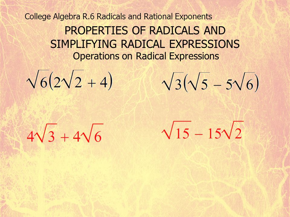 PROPERTIES OF RADICALS AND SIMPLIFYING RADICAL EXPRESSIONS