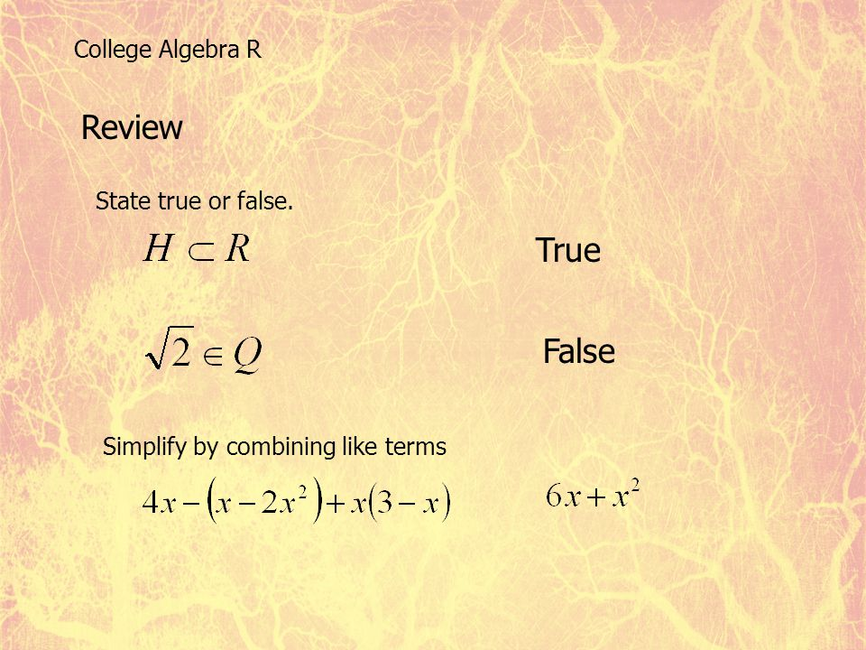 Review True False College Algebra R State true or false.