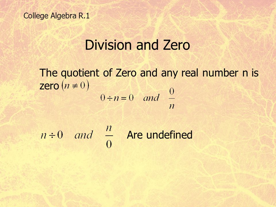 Division and Zero The quotient of Zero and any real number n is zero