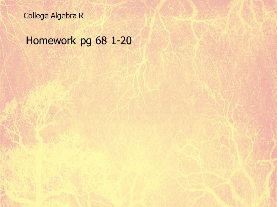College Algebra R Homework pg 68 1-20