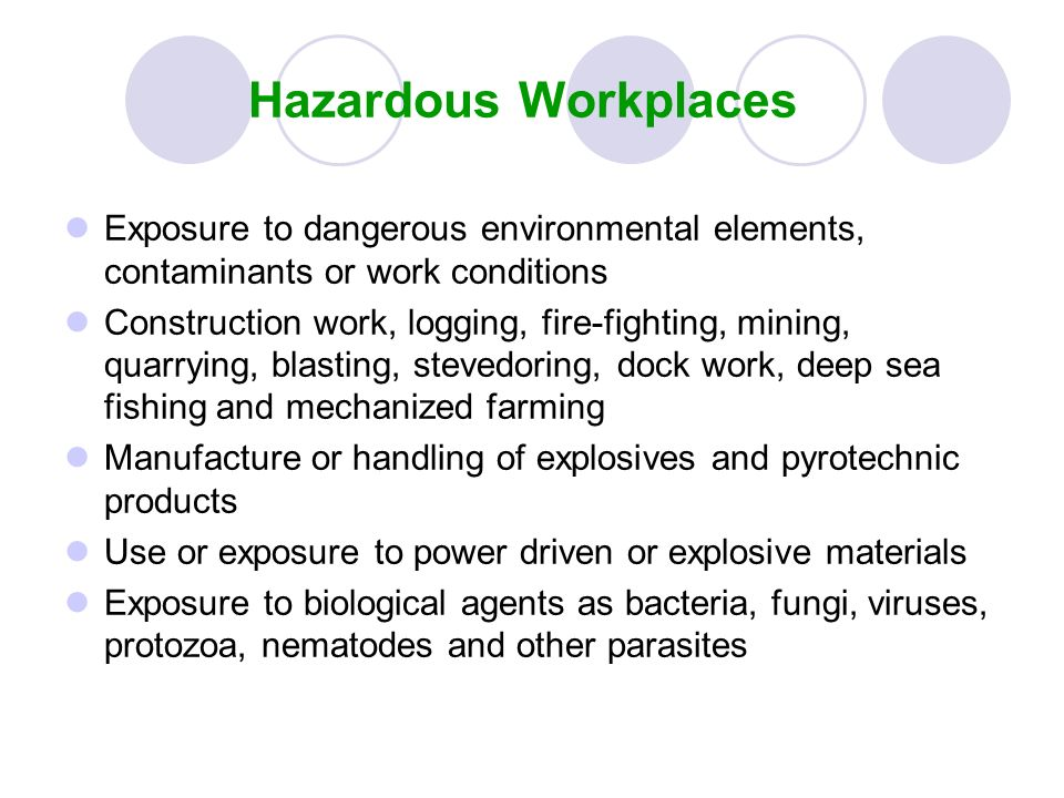 Hazardous Workplaces Exposure to dangerous environmental elements, contaminants or work conditions.