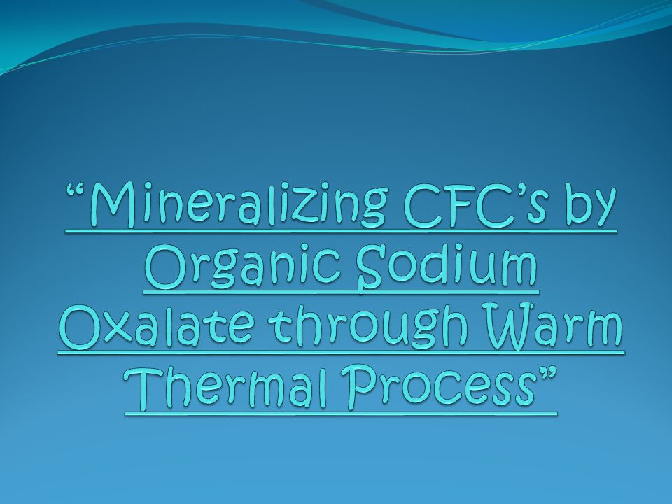 Mineralizing CFC's by Organic Sodium Oxalate through Warm Thermal Process
