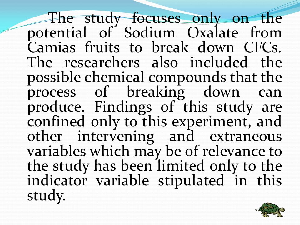 The study focuses only on the potential of Sodium Oxalate from Camias fruits to break down CFCs.