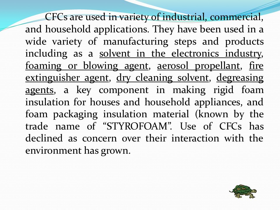 CFCs are used in variety of industrial, commercial, and household applications.