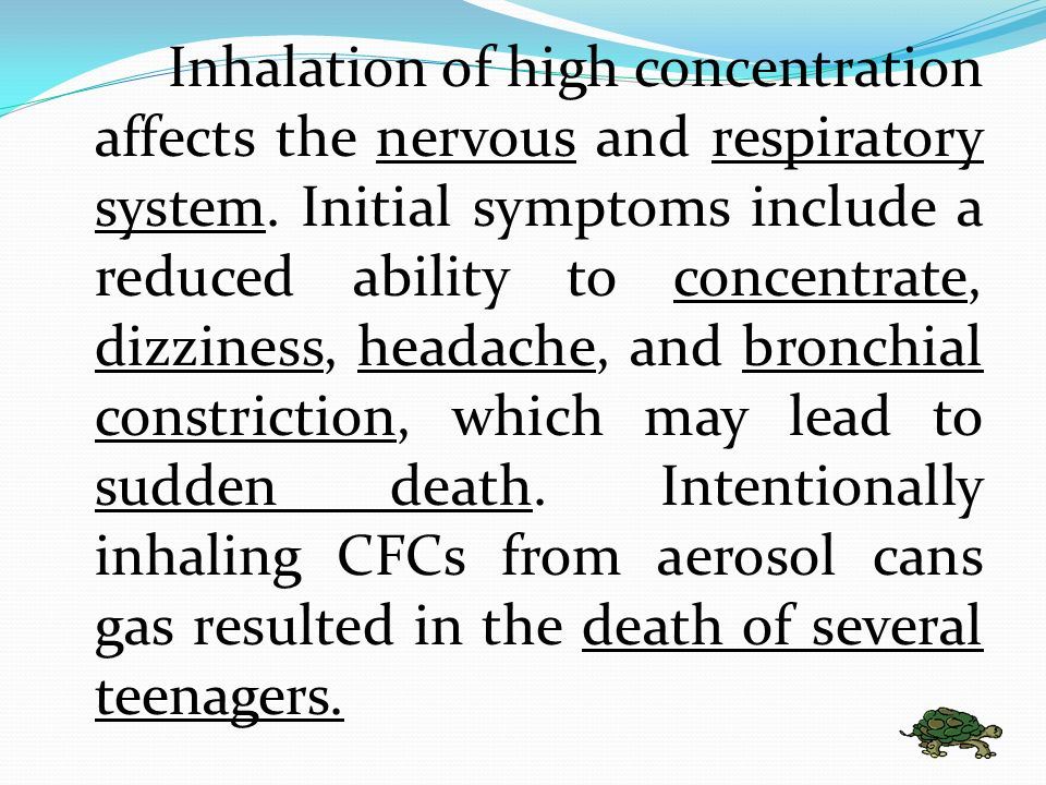 Inhalation of high concentration affects the nervous and respiratory system.
