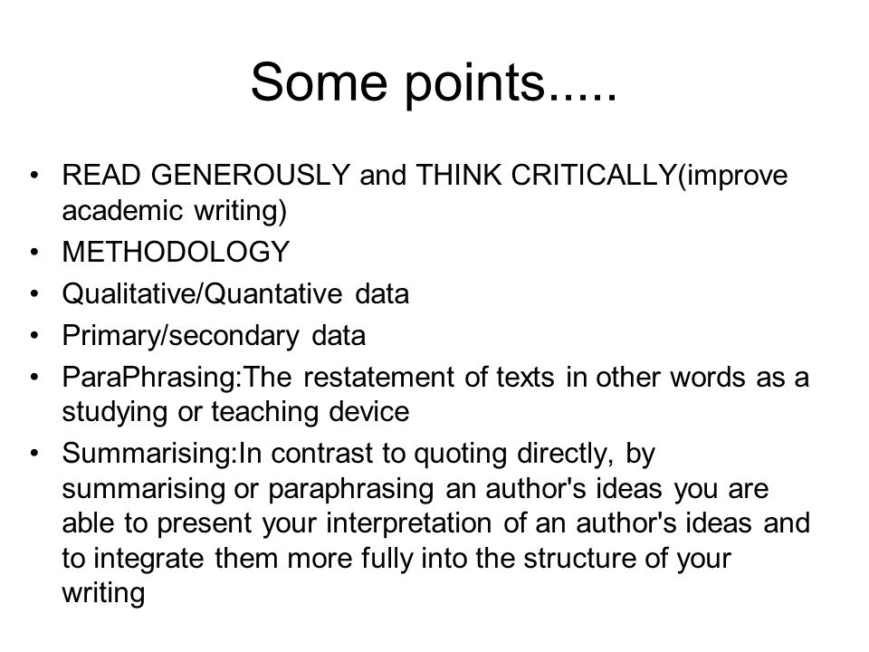 Some points..... READ GENEROUSLY and THINK CRITICALLY(improve academic writing) METHODOLOGY. Qualitative/Quantative data.