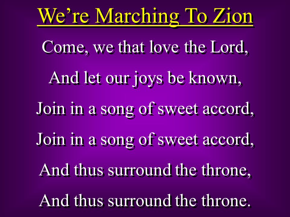 We're Marching To Zion Come, we that love the Lord,